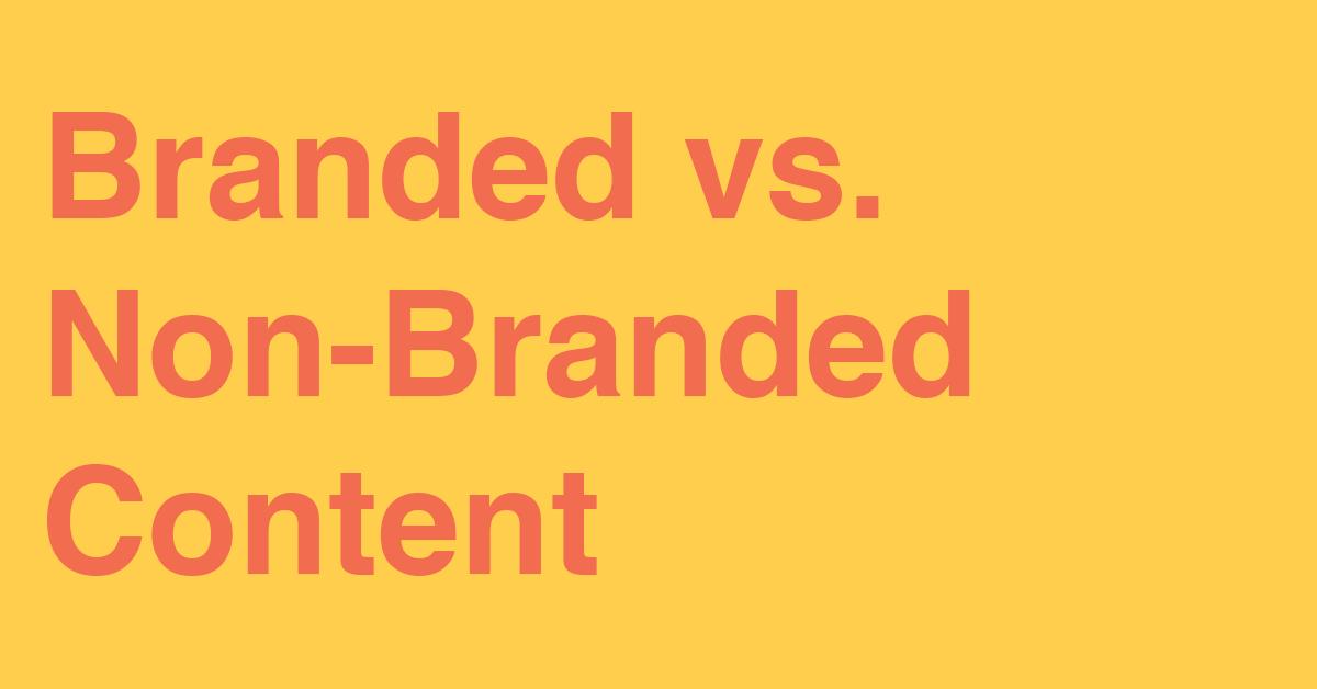 Branded vs. Non-Branded Content